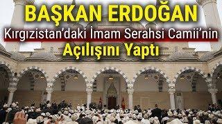 Cumhurbaşkanı Erdoğan, Kırgızistan'daki İmam Serahsi Camii'nin Açılışını Yaptı