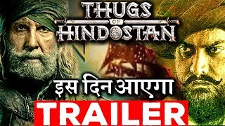 SAVE THE DATE: THUGS OF HINDOSTAN Trailer To Be Release On This Date !