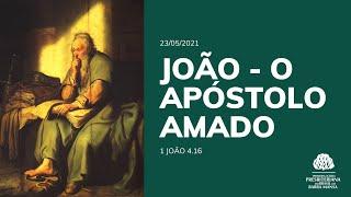 João - O Apóstolo Amado - Escola Bíblica Dominical  - 20/05/2021