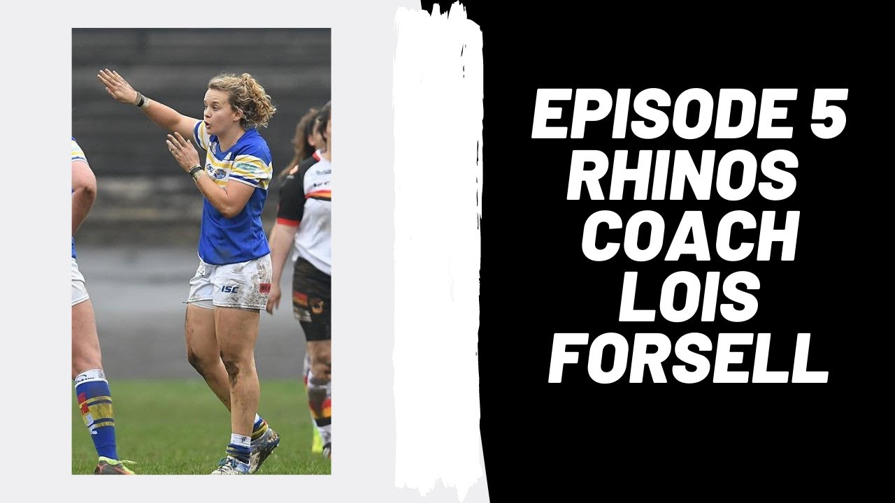 Podcast Ep 5: Leeds Rhinos Head Coach, Lois Forsell