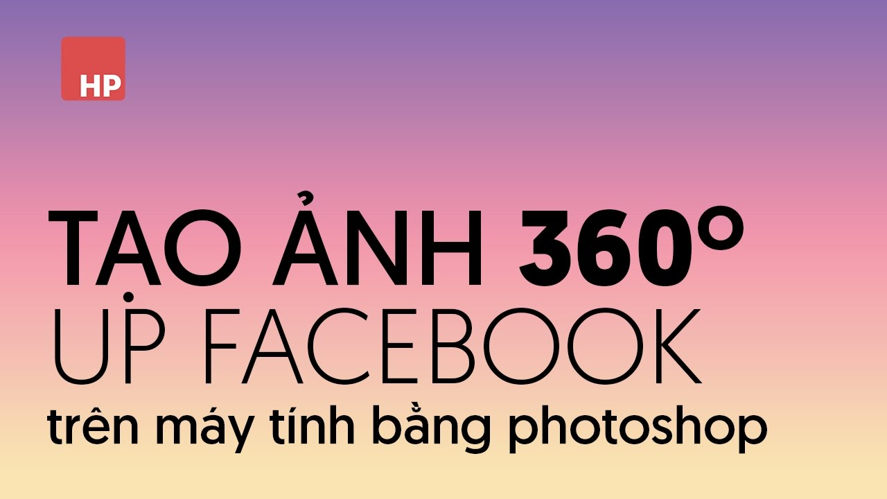 📷 Tạo ảnh 360 độ up facebook bằng máy tính | HPphotoshop.com