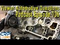 Viewer Automotive Questions ~ Podcast Episode 136 video