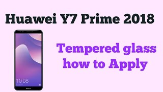 Huawei Y7 Prime 2018 5D Tempered glass Full Glue how to put - Gsm Guide