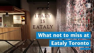 What not to Miss at Eataly Toronto