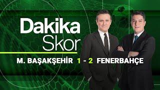 Dakika Skor - M. Başakşehir 1 - 2 Fenerbahçe (18 Nisan 2021)
