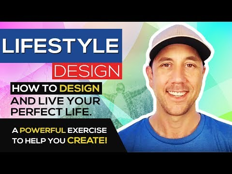 Lifestyle Design - How To Design And Live Your Perfect Life. A Powerful Exercise To Help You Create!