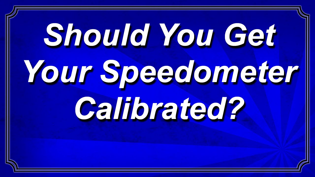 Should You Get Your Speedometer Calibrated? - Andrew Flusche