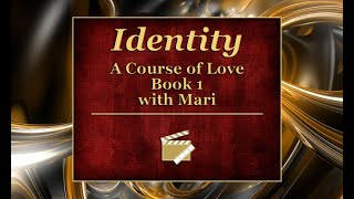 A Course of Love, Book 1 - On Identity with Mari Perron