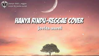 Hanya Rindu|reggae cover|jovita aurel|lyrics