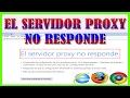 ¡¡Error!! El Servidor Proxy no Responde - Solución Definitivo 2017-2018