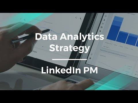 How to Build a Data Analytics Strategy by LinkedIn Product Manager