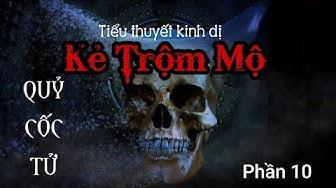 KẺ TRỘM MỘ - Câu chuyện rùng rợn ma quái về mộ cổ   TG: Phù Sinh   MC Anh Ngọc   Phần 10: QUỶ CỐC TỬ