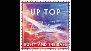 Busty and the Bass - Up Top  (Official Audio)