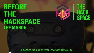 BEFORE THE HACKSPACE | Episode 3 | Lee Mason