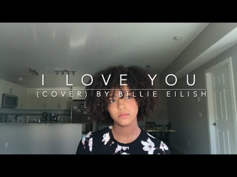 I Love You (cover) By Billie Eilish