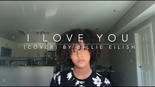 I Love You By Billie Eilish