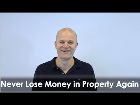 Never Lose Money in Property Again