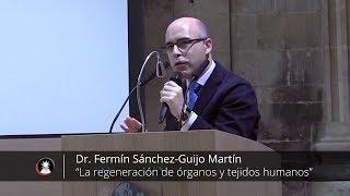 La regeneración de órganos y tejidos humanos (Dr. Fermín Sánchez-Guijo Martín)
