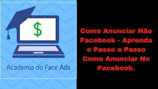 Como Anunciar No Facebook - Aprenda o Passo a Passo Como Anunciar No Facebook.