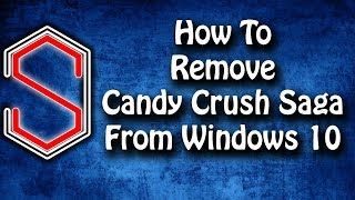 How To Remove Candy Crush Saga From Windows 10 ✔