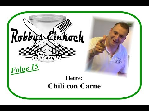 Chili con Carne Einkochen Robbys Einkoch Show Teil 15