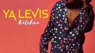 Download lagu YA LEVIS - Katchua