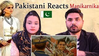 Pakistani Reacts To Manikarnika - The Queen Of Jhansi | Official Trailer | Kangana Ranaut
