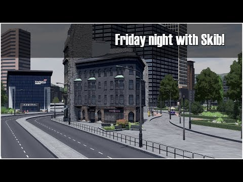 Cities Skylines: Friday night with Skib! There is never enough when it comes to Brague!