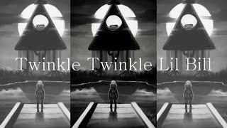 Twinkle Twinkle Lil Bill    Gravity Falls