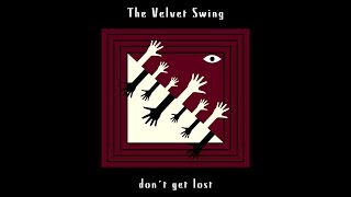 The Velvet Swing - Don't Get Lost