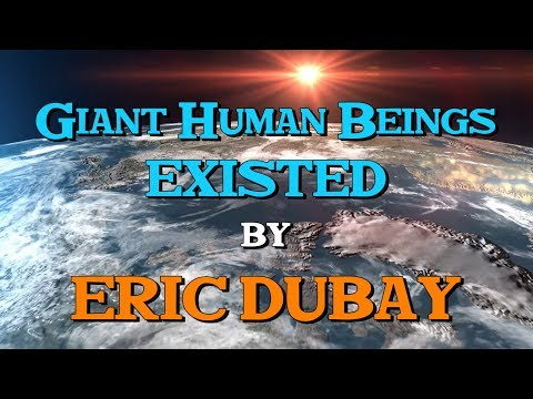 Eric Dubay: Giant Human Beings Existed