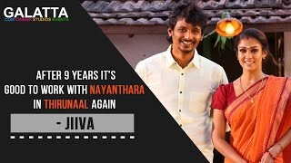 After 9 years It's good to work with Nayanthara in Thirunaal again - Jiiva