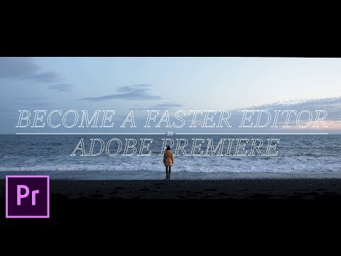 Become a Faster Video Editor in Adobe Premiere