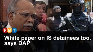 White paper on IS detainees too, says DAP