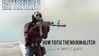 BF3 HOW TO FIX NO GUN GLITCH ................ A SIMPLE GUIDE