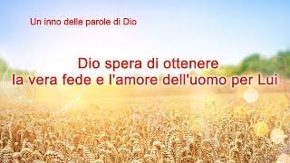 Dio spera di ottenere la vera fede e l'amore dell'uomo per Lui