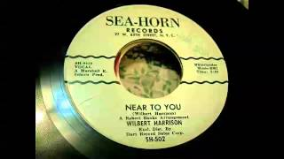 Wilbert Harrison - Near To You 45 rpm!