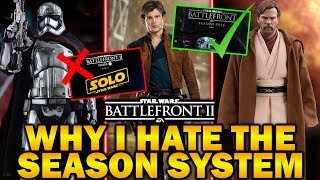 WHY I HATE THE SEASON SYSTEM! Star Wars Battlefront 2