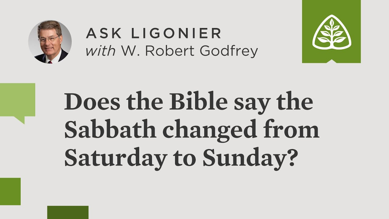 Does the Bible say the Sabbath changed from Saturday to Sunday? - W. Robert Godfrey