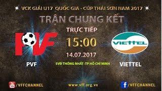 FULL | PVF vs VIETTEL | TRẬN CHUNG KẾT VCK U17 QUỐC GIA 2017