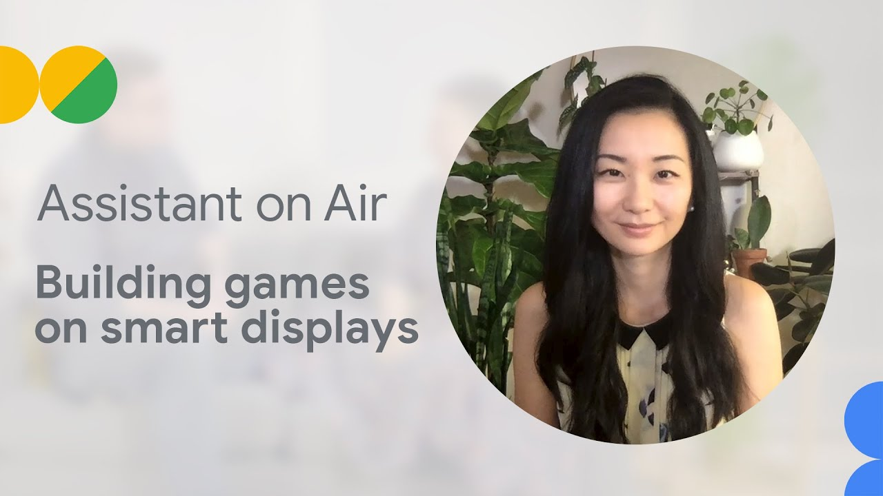 Building games on smart displays (Assistant on Air - Games season)