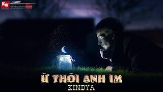 Ừ Thôi Anh Im - KindyA [ Video Lyrics ]