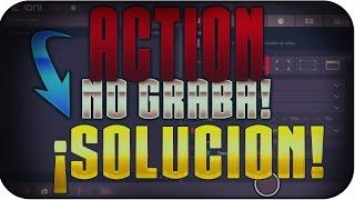 ACTION 2.0.7.0 - NO GRABA EL ESCRITORIO ¡¡SOLUCIÓN!!