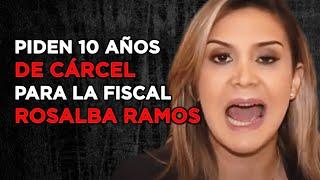 PIDEN 10 AÑOS DE CÁRCEL PARA LA FISCAL ROSALBA RAMOS