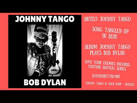 Tangled Up In Blue  Johnny Tango plays Bob Dylan