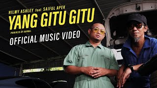 HILMY ASHLEY X SAIFUL APEK - YANG GITU GITU [OFFICIAL MUSIC VIDEO]