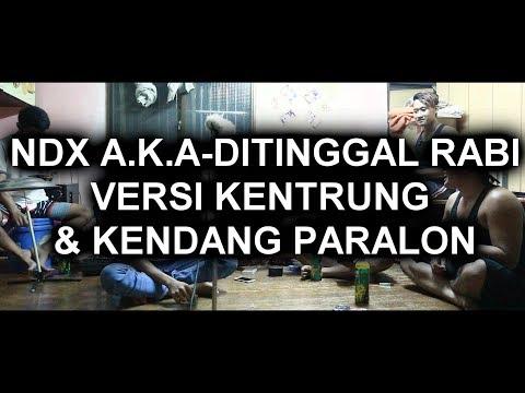 NDX A.K.A - DITINGGAL RABI VERSI KENTRUNG & KENDANG PARALON