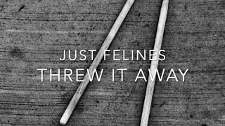 Just Felines - Threw It Away