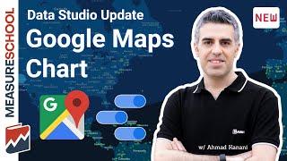 New Google Data Studio Chart: Google Maps