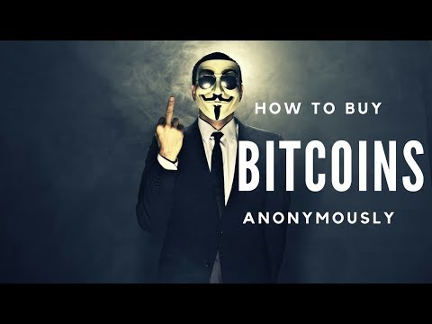 How to buy Bitcoin Anonymously 2018. Easy ways to buy Bitcoin without ID.